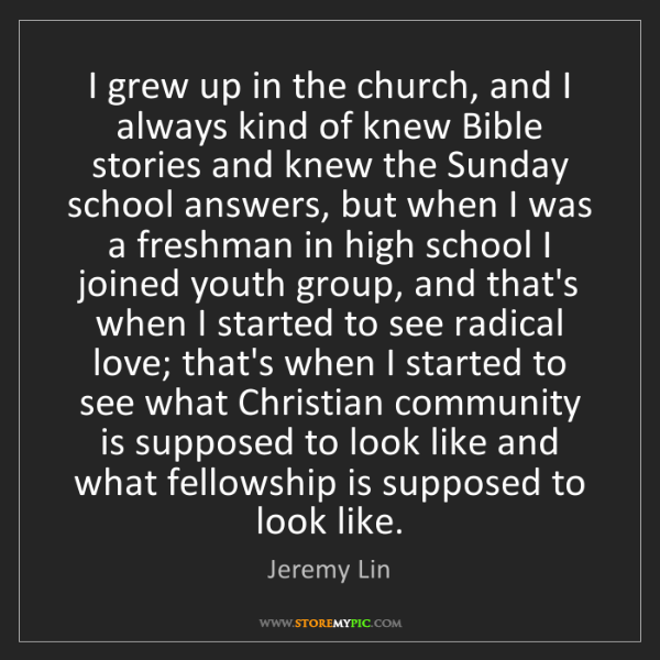 Jeremy Lin: I grew up in the church, and I always kind of knew Bible...
