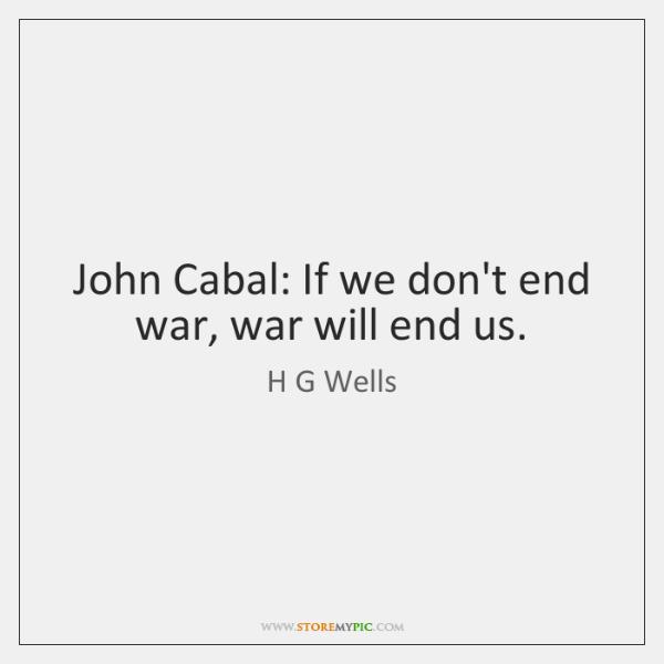 John Cabal: If we don't end war, war will end us.