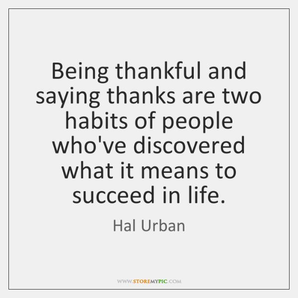 Being thankful and saying thanks are two habits of people who've discovered ...