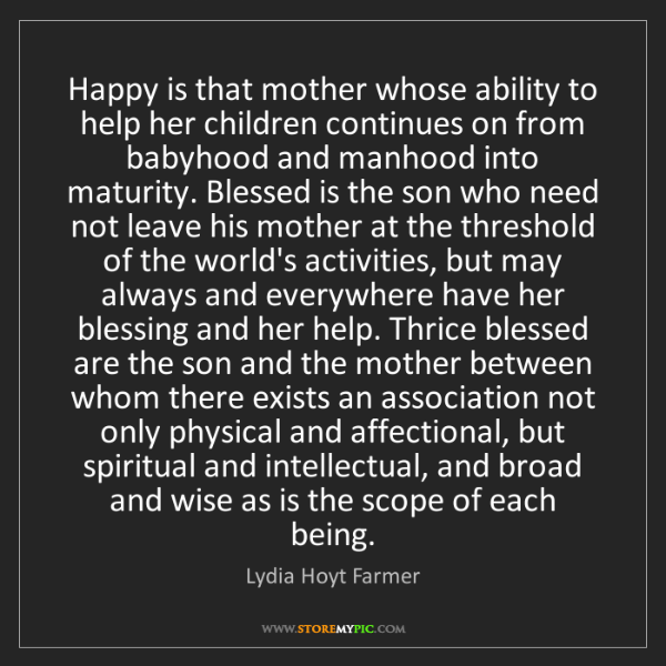 Lydia Hoyt Farmer: Happy is that mother whose ability to help her children...