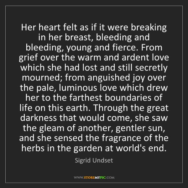 Sigrid Undset: Her heart felt as if it were breaking in her breast,...