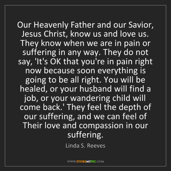 Linda S. Reeves: Our Heavenly Father and our Savior, Jesus Christ, know...