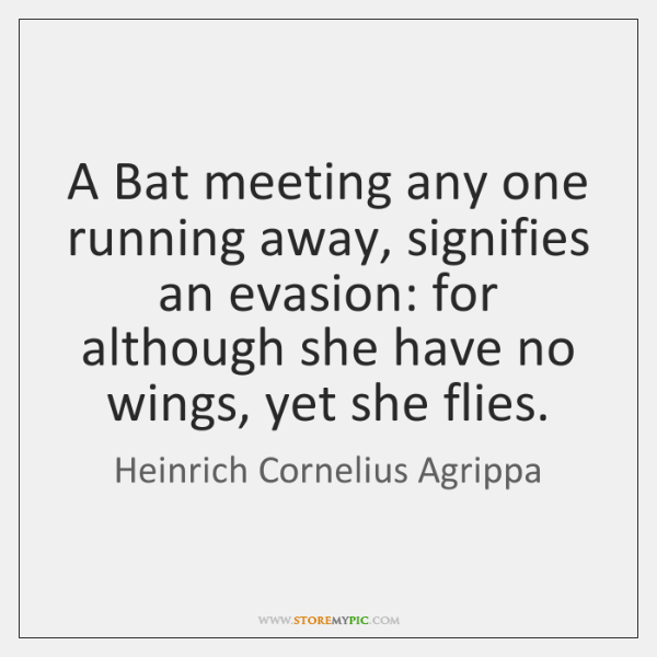 A Bat Meeting Any One Running Away Signifies An Evasion For