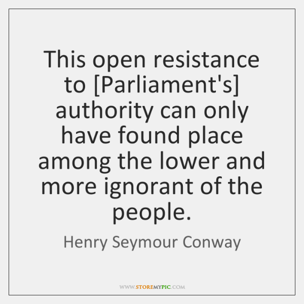 This open resistance to [Parliament's] authority can only have found place among ...