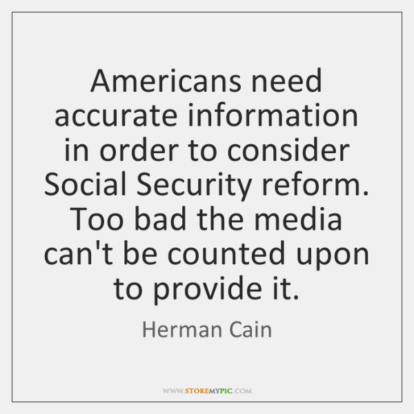 Americans need accurate information in order to consider Social Security reform. Too ...