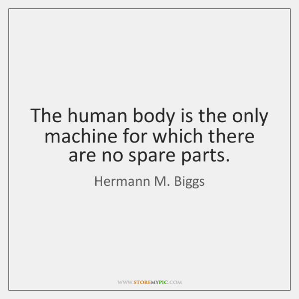The human body is the only machine for which there are no ...