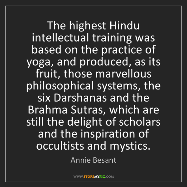 Annie Besant: The highest Hindu intellectual training was based on...