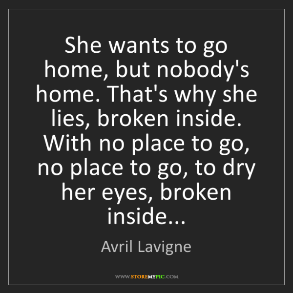 Avril Lavigne: She wants to go home, but nobody's home. That's why she...