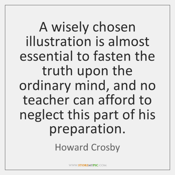A wisely chosen illustration is almost essential to fasten the truth upon ...