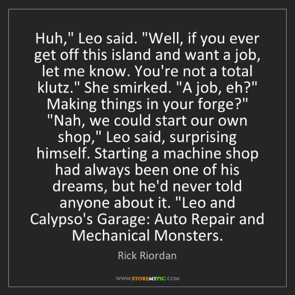 "Rick Riordan: Huh,"" Leo said. ""Well, if you ever get off this island..."