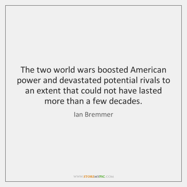 The two world wars boosted American power and devastated potential rivals to ...