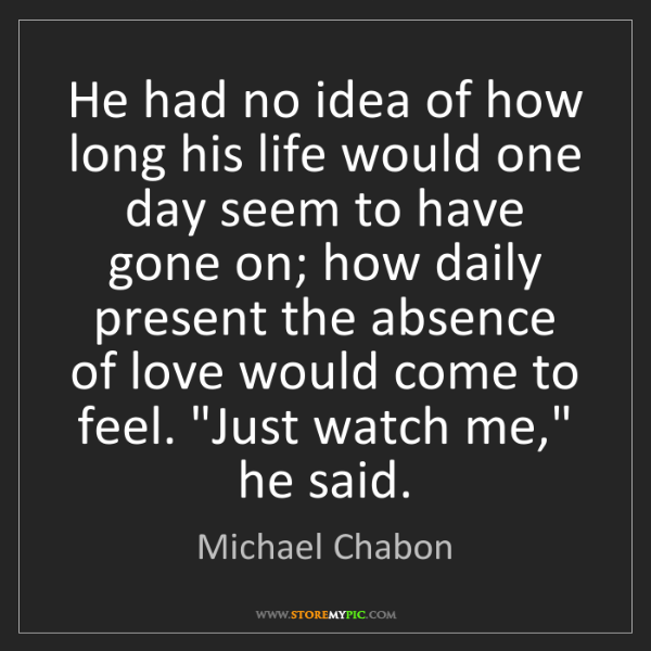 Michael Chabon: He had no idea of how long his life would one day seem...