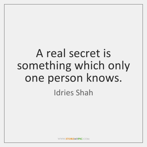 A real secret is something which only one person knows.
