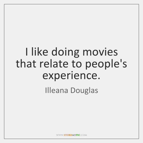 I like doing movies that relate to people's experience.