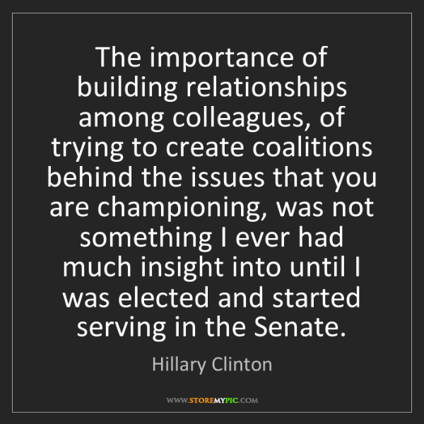 Hillary Clinton: The importance of building relationships among colleagues,...