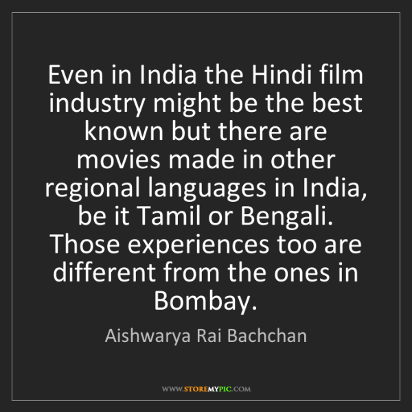 Aishwarya Rai Bachchan: Even in India the Hindi film industry might be the best...