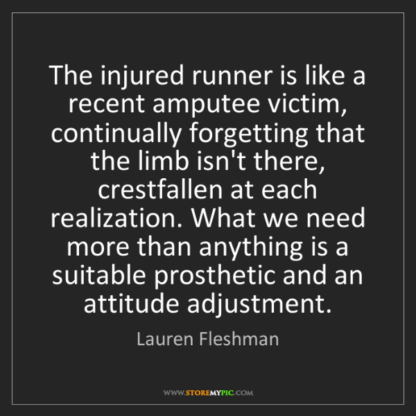 Lauren Fleshman: The injured runner is like a recent amputee victim, continually...