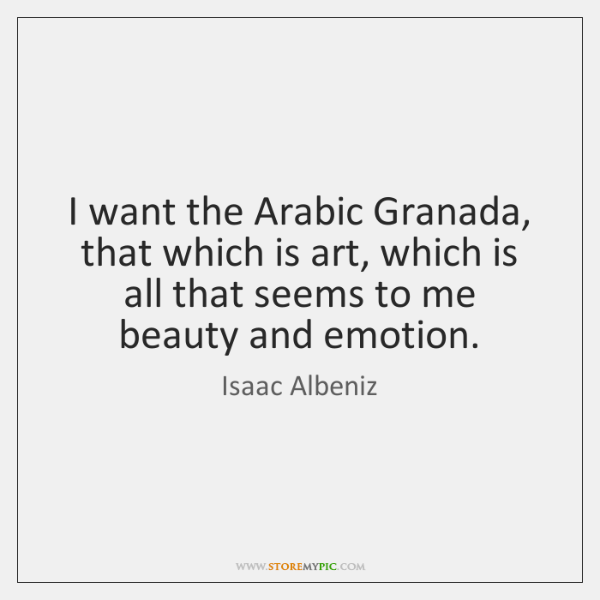 I want the Arabic Granada, that which is art, which is all ...