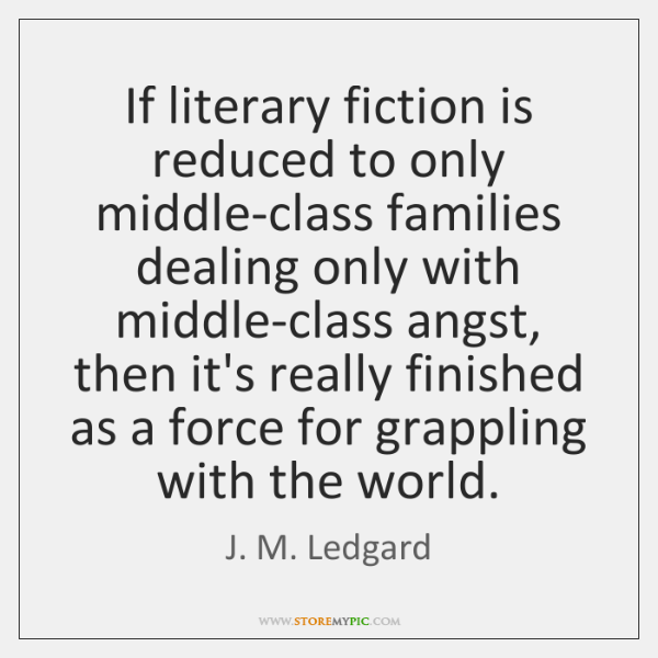 If literary fiction is reduced to only middle-class families dealing only with ...