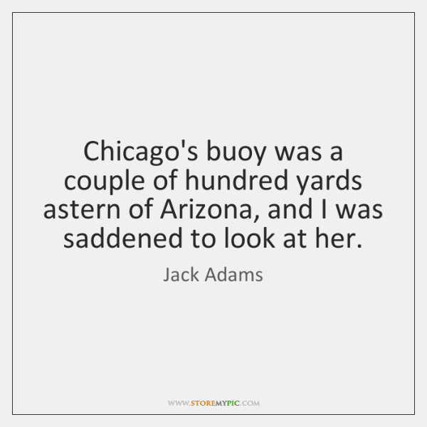 Chicago's buoy was a couple of hundred yards astern of Arizona, and ...