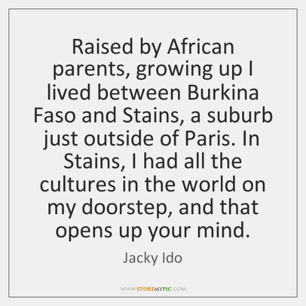 Raised by African parents, growing up I lived between Burkina Faso and ...