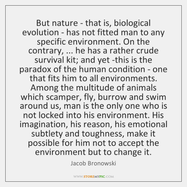 But nature - that is, biological evolution - has not fitted man ...