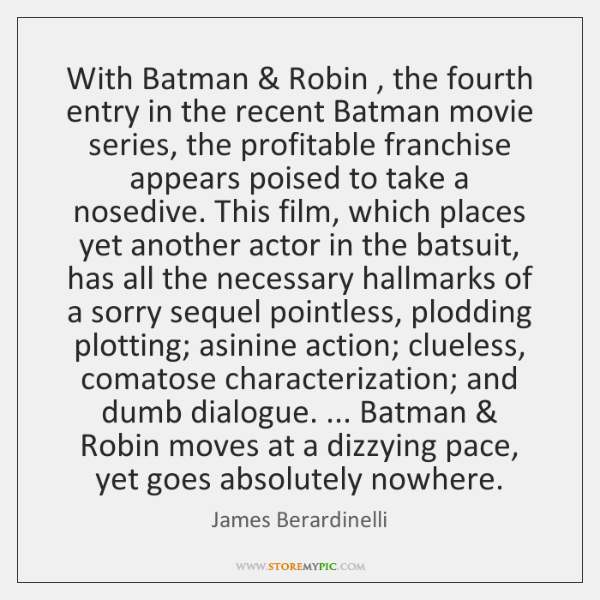 With Batman & Robin , the fourth entry in the recent Batman movie series, ...
