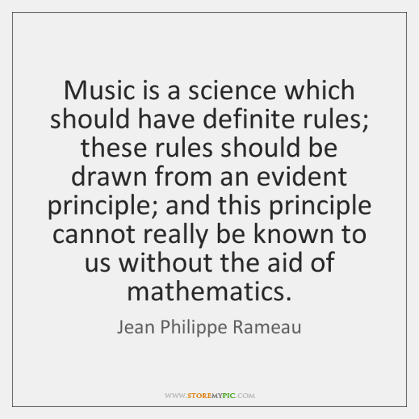 Music is a science which should have definite rules; these rules should ...