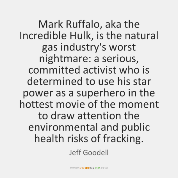 Mark Ruffalo, aka the Incredible Hulk, is the natural gas industry's worst ...