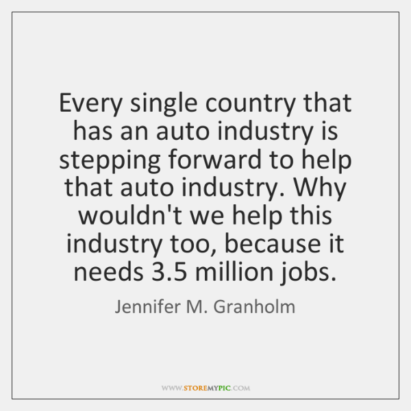 Every single country that has an auto industry is stepping forward to ...
