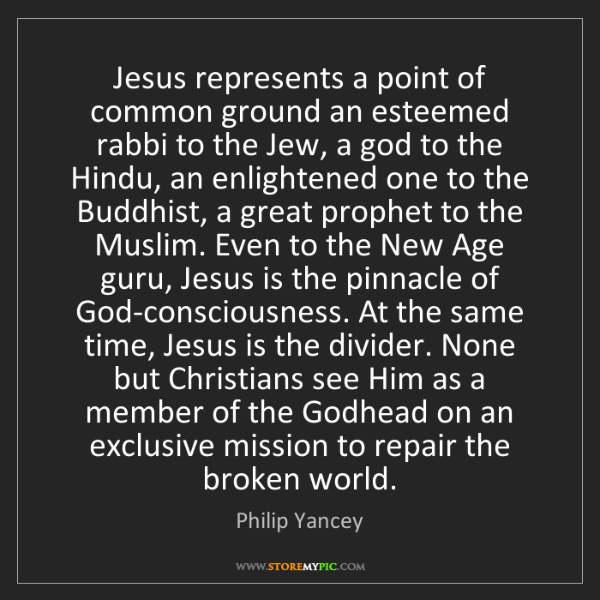Philip Yancey: Jesus represents a point of common ground an esteemed...