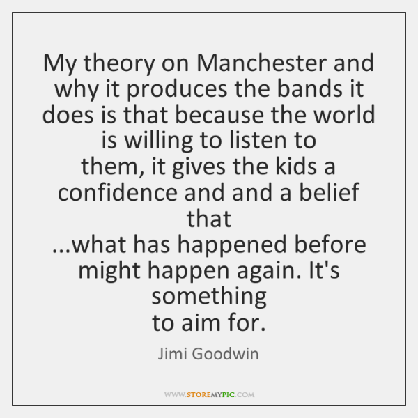 My theory on Manchester and why it produces the bands it  does ...