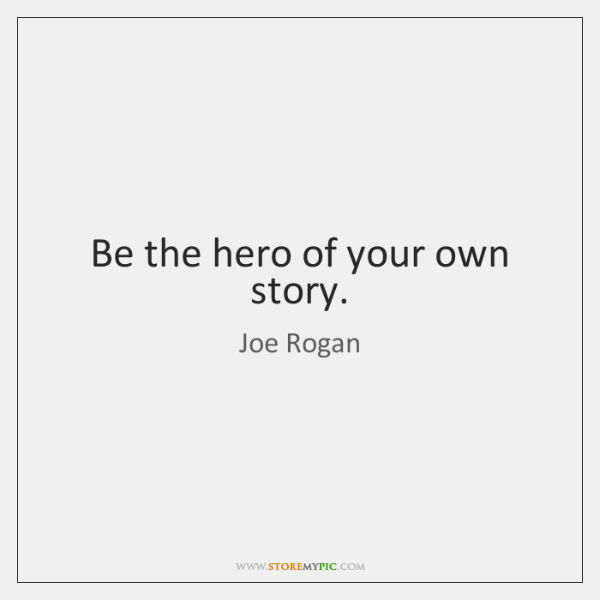 Be The Hero Of Your Own Story Storemypic