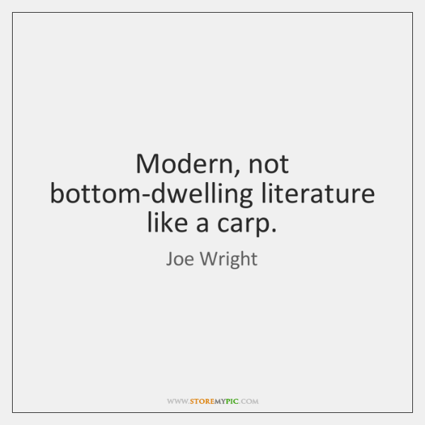 Modern, not bottom-dwelling literature like a carp.