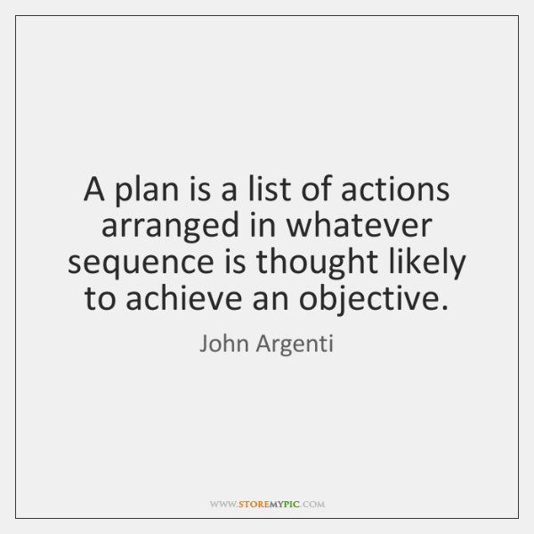 A plan is a list of actions arranged in whatever sequence is ...