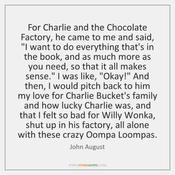 "For Charlie and the Chocolate Factory, he came to me and said, ""..."