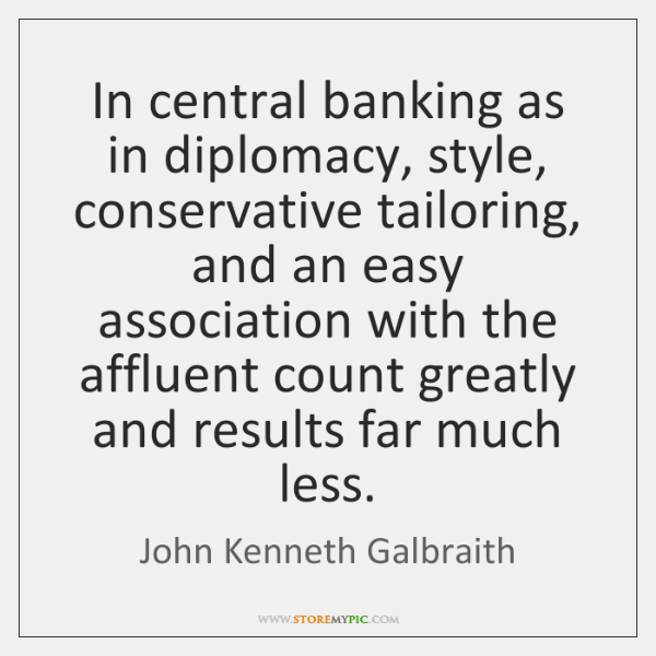 In central banking as in diplomacy, style, conservative tailoring, and an easy ...