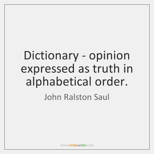 Dictionary - opinion expressed as truth in alphabetical order.