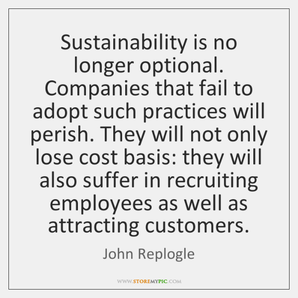Sustainability is no longer optional. Companies that fail to adopt such practices ...
