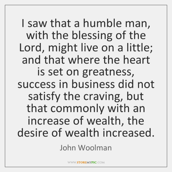 I saw that a humble man, with the blessing of the Lord, ...