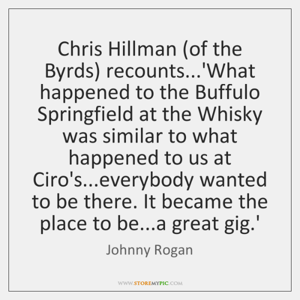 Chris Hillman (of the Byrds) recounts...'What happened to the Buffulo Springfield ...