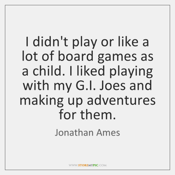 I didn't play or like a lot of board games as a ...