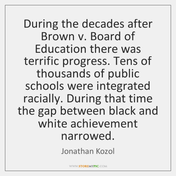 During the decades after Brown v. Board of Education there was terrific ...