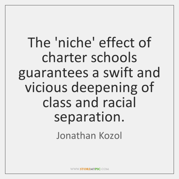 The 'niche' effect of charter schools guarantees a swift and vicious deepening ...