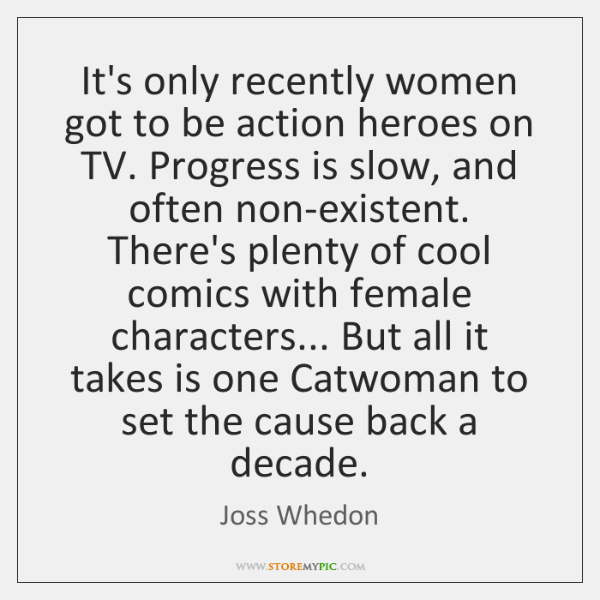 It's only recently women got to be action heroes on TV. Progress ...