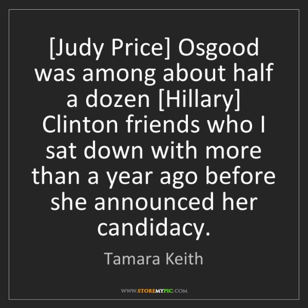Tamara Keith: [Judy Price] Osgood was among about half a dozen [Hillary]...