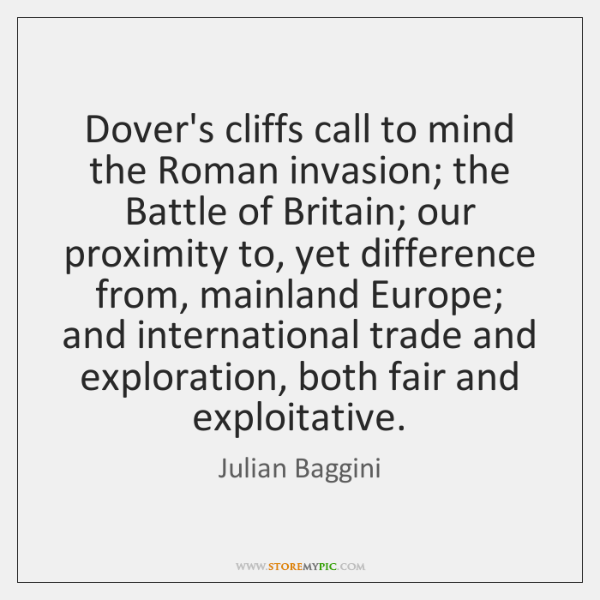 Dover's cliffs call to mind the Roman invasion; the Battle of Britain; ...
