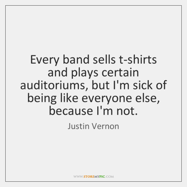 Every band sells t-shirts and plays certain auditoriums, but I'm sick of ...