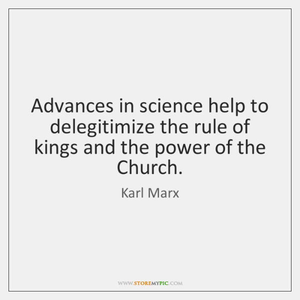 Advances in science help to delegitimize the rule of kings and the ...