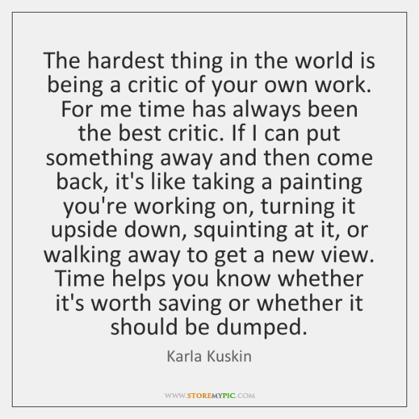 The hardest thing in the world is being a critic of your ...